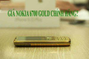 Nokia 6700 gold chính hãng giá bao nhiêu?